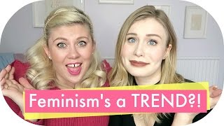 Is feminism a TREND? (Uploaded the right version this time!!) by Sprinkle of Glitter