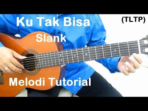 Download Lagu Ku Tak Bisa (Melodi TLTP) - Belajar Gitar Ku Tak Bisa Slank Music Video