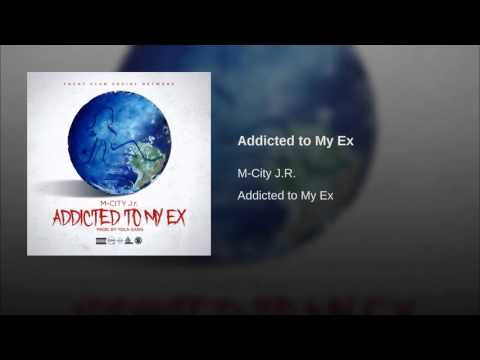 Addicted to My Ex - M-City J.R.