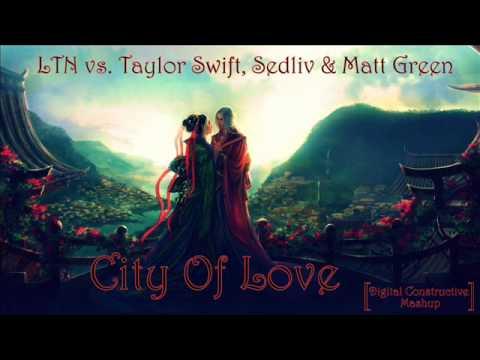 LTN vs. Taylor Swift, Sedliv & Matt Green - City Of Love (Digital Constructive Mashup)