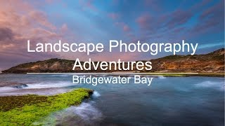 Landscape Photography Adventures - Bridgewater Bay
