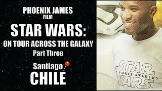 Star Wars: On Tour Across the Galaxy - Part Three: Chile