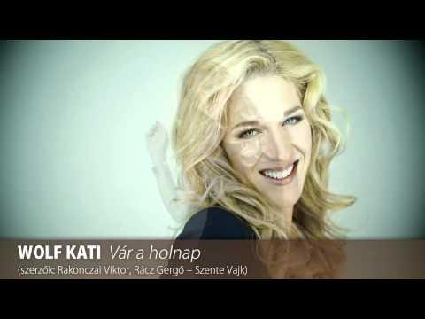 Wolf Kati - Vár a holnap