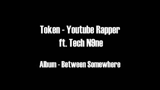 Token - Youtube Rapper ft. Tech N9ne HD Lyrics