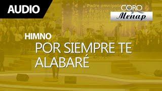 Video Por siempre te alabaré | Coro Menap MP3, 3GP, MP4, WEBM, AVI, FLV Desember 2018
