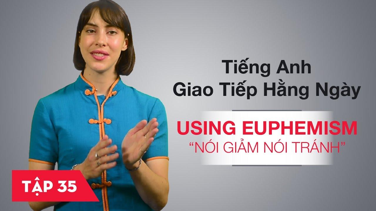 Tiếng Anh giao tiếp cơ bản hàng ngày - Bài 35: Using euphemism - Nói giảm nói tránh