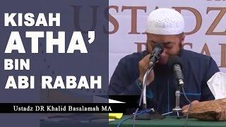 Video Kisah Luar Biasa Atha' bin Abi Rabah - Ustadz Khalid Basalamah MP3, 3GP, MP4, WEBM, AVI, FLV Oktober 2018