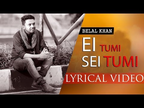 Download Ei Tumi Sei Tumi By Belal Khan | Lyrical Video 2017 HD Mp4 3GP Video and MP3