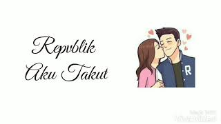 Video Repvblik - Aku Takut (Lyric Animasi) MP3, 3GP, MP4, WEBM, AVI, FLV Juli 2018