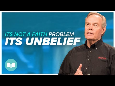 Its Not a Faith Problem, Its Your Unbelief - Andrew Wommack