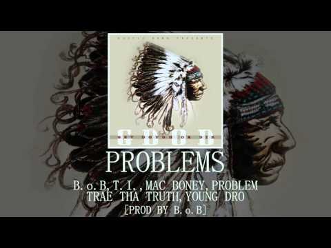Problems: B.o.B, T.I., Mac Boney, Problem, Trae Tha Truth, Young Dro