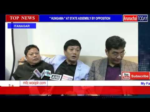 'HUNGAMA' AT ARUNACHAL STATE LEGISLATIVE ASSEMBLY TODAY BY OPPOSITION LEADERS
