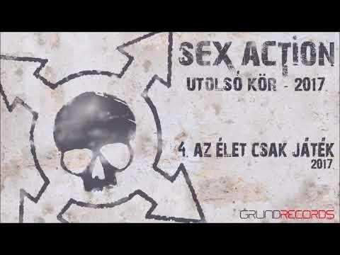 Sex Action: Az élet csak játék (Utolsó kör - 2017) - dalszöveggel