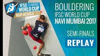 IFSC  Climbing World Cup Navi Mumbai 2017 - Bouldering - Semi-Finals - Men/Women by International Federation of Sport Climbing