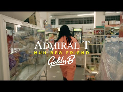 Admiral t & Goldn b - Nuh Beg Friend