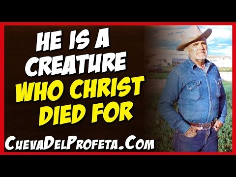 God quotes - He is a creature who Christ died for  William Marrion Branham Quotes