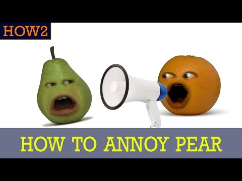 HOW2: How to Annoy Pear!
