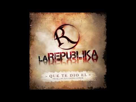 """Que Te Dio El"" La Republika"