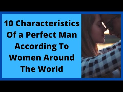 10 Characteristics Of a Perfect Man According To Women Around The World