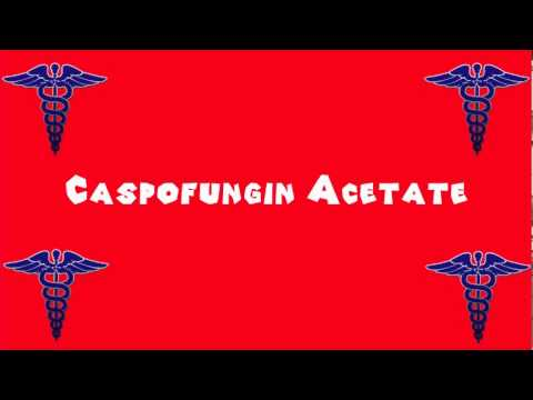 Pronounce Medical Words ― Caspofungin Acetate