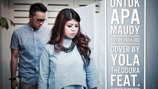 Maudy Ayunda - Untuk Apa (COVER) by Yola Theodora & Pungky Purnanto