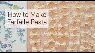 How to Make Farfalle Pasta