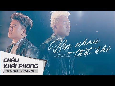 Video Bên Nhau Thật Khó | Châu Khải Phong ft. Khang Việt | Official Music Video download in MP3, 3GP, MP4, WEBM, AVI, FLV January 2017