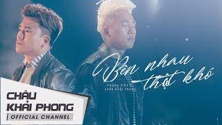 Download Lagu Bên Nhau Thật Khó (MV OFFICIAL) | Châu Khải Phong ft Khang Việt Mp3