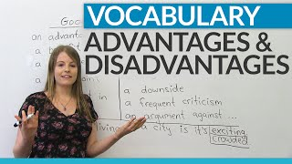 How to talk about ADVANTAGES and DISADVANTAGES