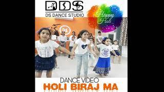 HOLI BIRAJ MA | HOLI DANCE | HAPPY HOLI FROM DS DANCE STUDIO | DS CHOREOGRAPHY 9828074699