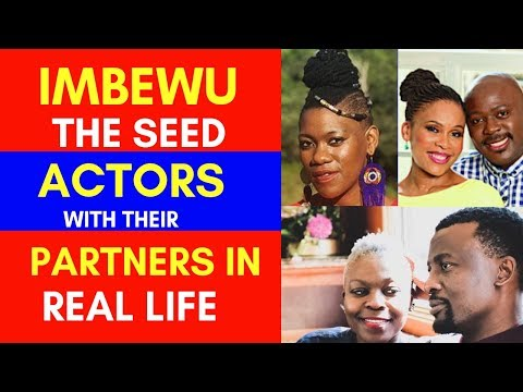 IMBEWU THE SEED ACTORS WITH THEIR PARTNERS IN REAL LIFE [AMAZING]