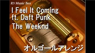 I Feel It Coming ft. Daft Punk/The Weeknd【オルゴール】