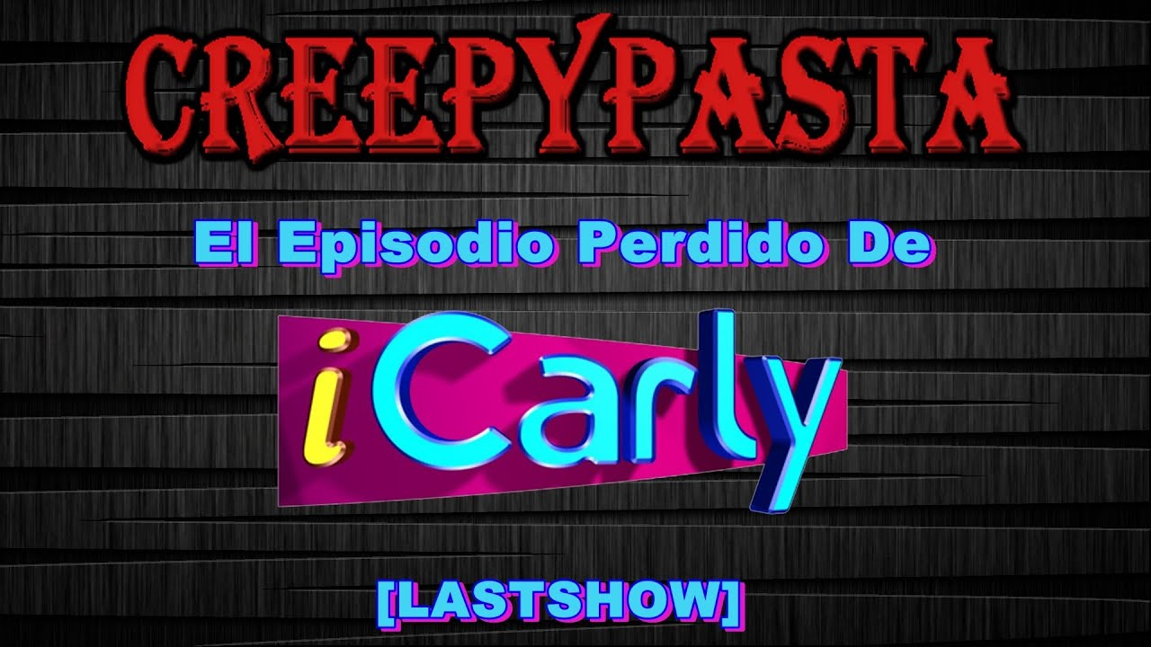 CREEPYPASTA – El Episodio Perdido de iCarly (LastShow) [2013] (Terror Psicologico)