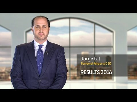 Ferrovial Results 2016 – Jorge Gil, CEO of Ferrovial Airports