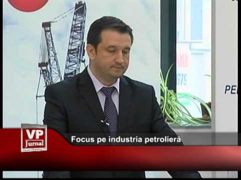 Focus pe industria petrolieră