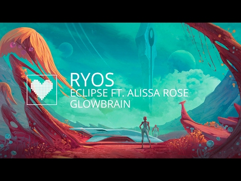 Ryos feat. Alissa Rose - Eclipse (GlowBrain Remix)