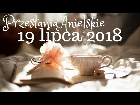 HOROSKOP ANIELSKI NA DZIŚ 😇 ANIELSKIE PRZESŁANIA 19.07. 2018