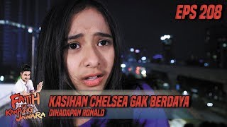 Kasihan Chelsea Gak Berdaya Dihadapan Ronald - Fatih Di Kampung Jawara Eps 208