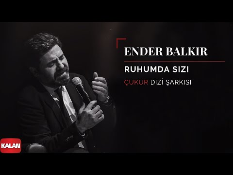 Ender Balkır Ruhumda Sızı Çukur Dizi Şarkısı © 2019 Kalan Müzik