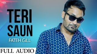 """Presenting the new Punjabi song 2017 """"Teri Saun"""" by Fateh Gill & Swati music by Laddi Gill & lyrics by Lavi Tibbi. Subscribe SagaHits and  get the best collection of new Punjabi songs and movies, don't forget to Hit like,share and comment on this video.Subscribe SagaHits : http://goo.gl/aFFNeCLike us on Facebook : https://www.facebook.com/sagahits.CreditsTitle : Teri SaunAlbum : 302Singer : Fateh Gill & SwatiMusic : Laddi GillLyrics : Lavi TibbiLabel : Saga Music Pvt LtdDigitally Managed By : Unisys Infosolutions Pvt. Ltd"""