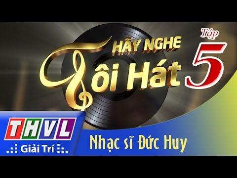 Hãy Nghe Tôi Hát Tập 5 - Ca Sỹ Đức Huy - Nhiều Ca Sĩ Việt Nam