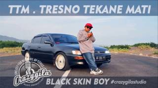 Download lagu Ttm Tresno Tekane Mati Black Skin Boy Mp3