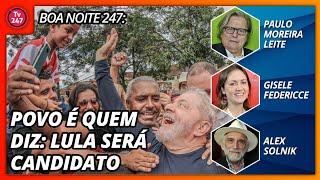Boa Noite 247 - Povo é quem diz: Lula será candidato