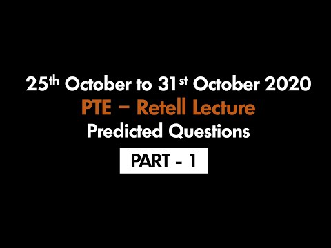 PTE - RETELL LECTURE (PART-1)   25TH OCTOBER TO 31ST OCTOBER 2020 : PREDICTED QUESTIONS