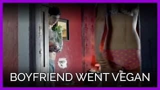 Boyfriend Went Vegan