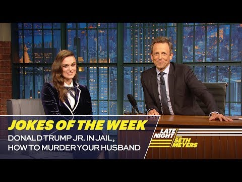 Seth's Favorite Jokes of the Week: Donald Trump Jr. in Jail, How to Murder Your Husband