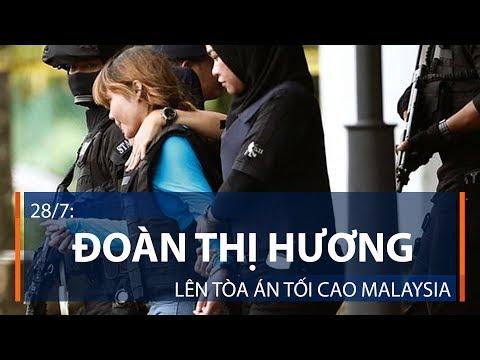 28/7: Đoàn Thị Hương lên tòa án tối cao Malaysia  | VTC1 - Thời lượng: 49 giây.