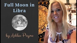 🌕 Full Moon in Libra ♎ by Ashlee Payne from Mystic Moons Astrology 🌙