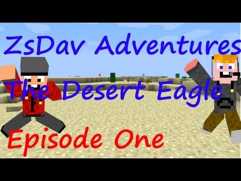 ZsDav adventures, The Desert Eagle ep 1