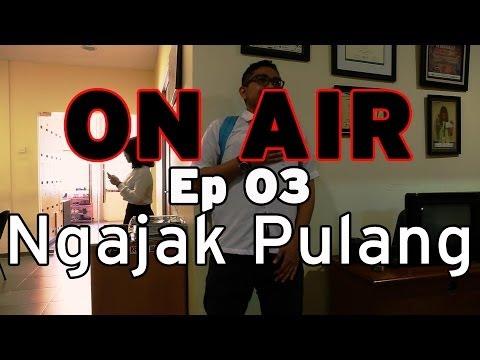 ON AIR Eps. 3 – Ngajak Pulang